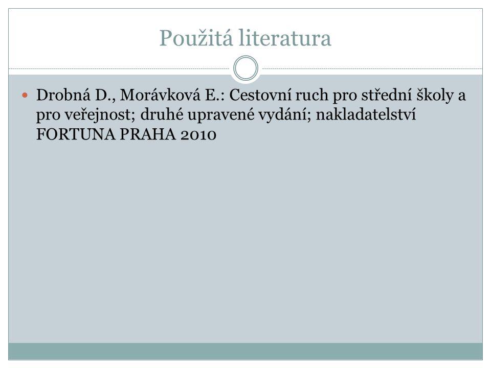 Použitá literatura Drobná D., Morávková E.: Cestovní ruch pro střední školy a pro veřejnost; druhé upravené vydání; nakladatelství FORTUNA PRAHA 2010