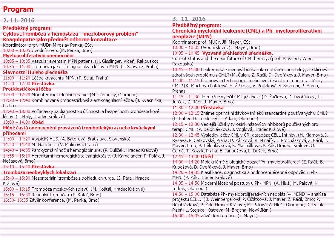 3. 11. 2016 Předběžný program: Chronická myeloidní leukemie (CML) a Ph- myeloproliferativní neoplázie (MPN) Koordinátor: prof. MUDr. Jiří Mayer, CSc.