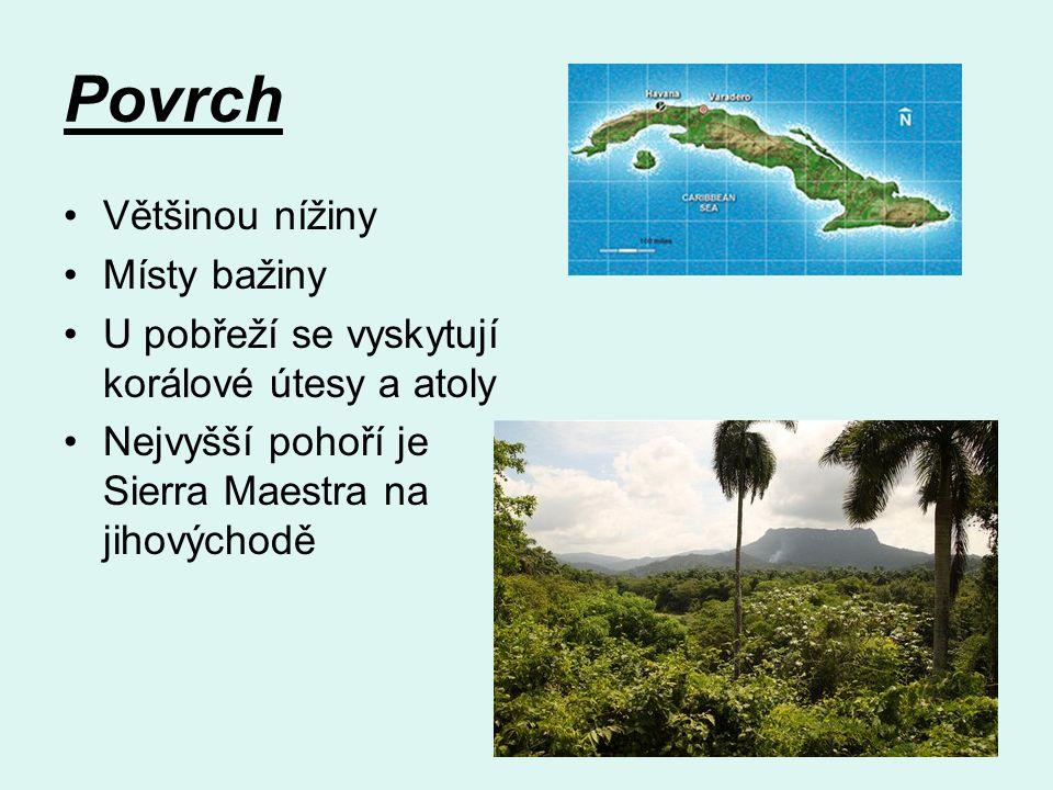 Povrch Většinou nížiny Místy bažiny U pobřeží se vyskytují korálové útesy a atoly Nejvyšší pohoří je Sierra Maestra na jihovýchodě