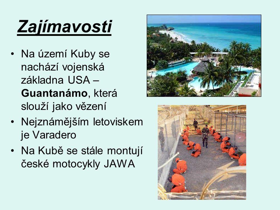 Zajímavosti Na území Kuby se nachází vojenská základna USA – Guantanámo, která slouží jako vězení Nejznámějším letoviskem je Varadero Na Kubě se stále montují české motocykly JAWA