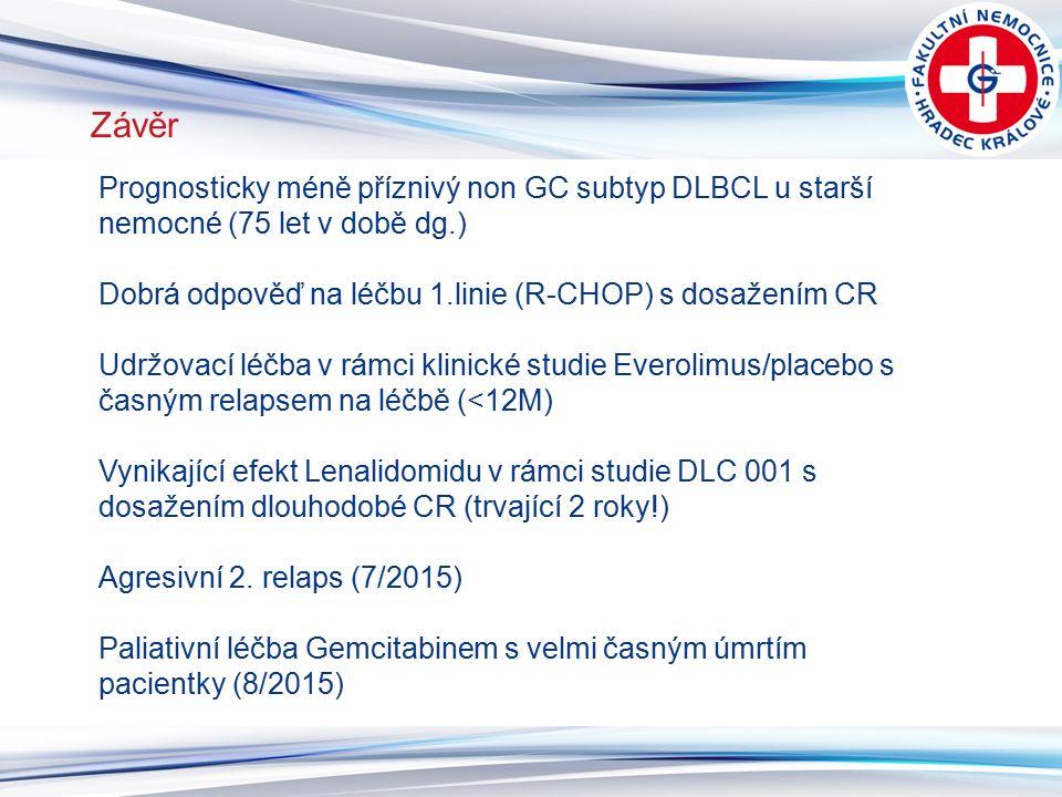 13 Závěr Prognosticky méně příznivý non GC subtyp DLBCL u starší nemocné (75 let v době dg.) Dobrá odpověď na léčbu 1.linie (R-CHOP) s dosažením CR Udržovací léčba v rámci klinické studie Everolimus/placebo s časným relapsem na léčbě (<12M) Vynikající efekt Lenalidomidu v rámci studie DLC 001 s dosažením dlouhodobé CR (trvající 2 roky!) Agresivní 2.