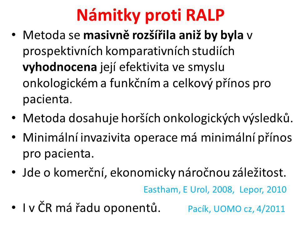 Námitky proti RALP Metoda se masivně rozšířila aniž by byla v prospektivních komparativních studiích vyhodnocena její efektivita ve smyslu onkologickém a funkčním a celkový přínos pro pacienta.