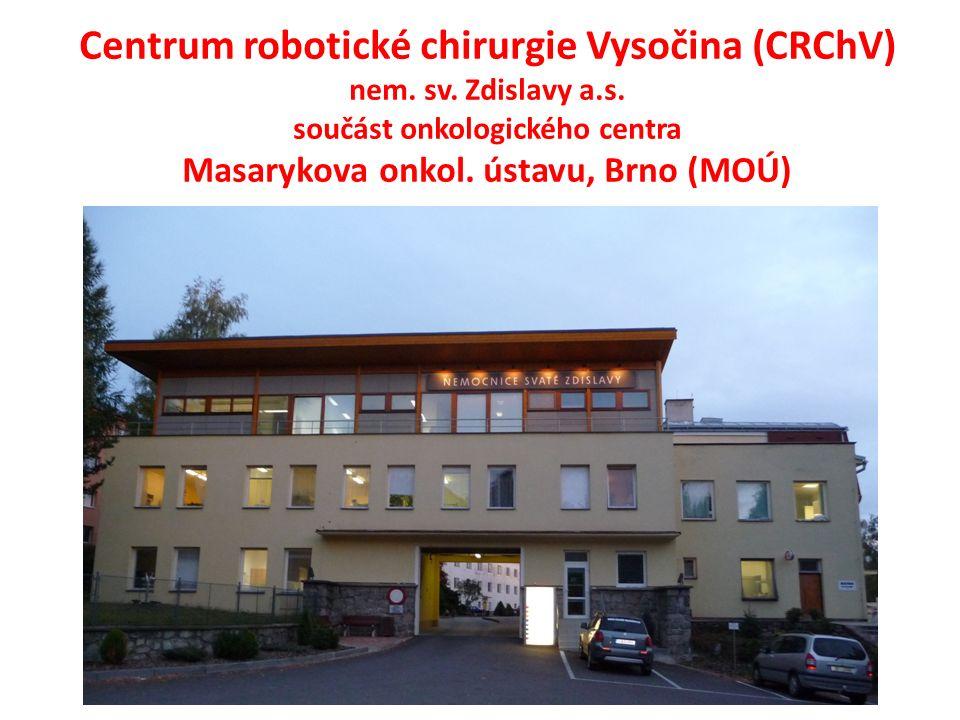 Centrum robotické chirurgie Vysočina (CRChV) nem. sv. Zdislavy a.s. součást onkologického centra Masarykova onkol. ústavu, Brno (MOÚ)
