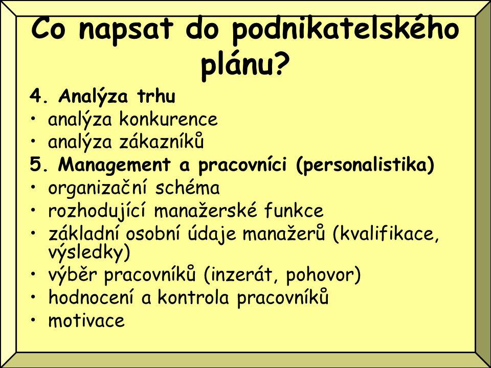 Co napsat do podnikatelského plánu? 4. Analýza trhu analýza konkurence analýza zákazníků 5. Management a pracovníci (personalistika) organizační schém