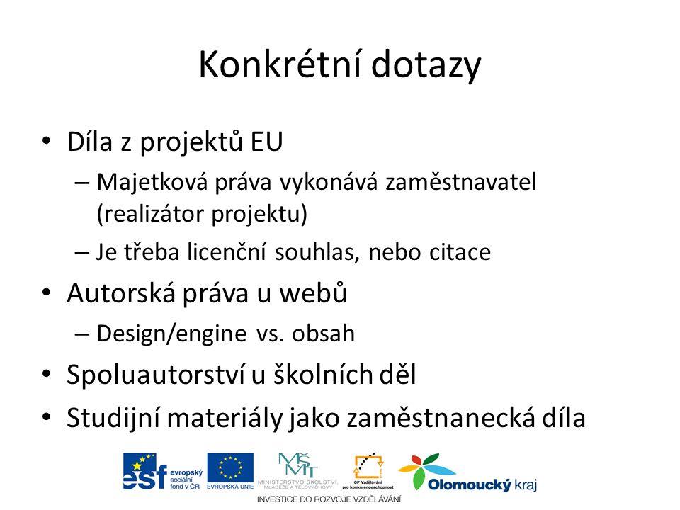Konkrétní dotazy Díla z projektů EU – Majetková práva vykonává zaměstnavatel (realizátor projektu) – Je třeba licenční souhlas, nebo citace Autorská práva u webů – Design/engine vs.