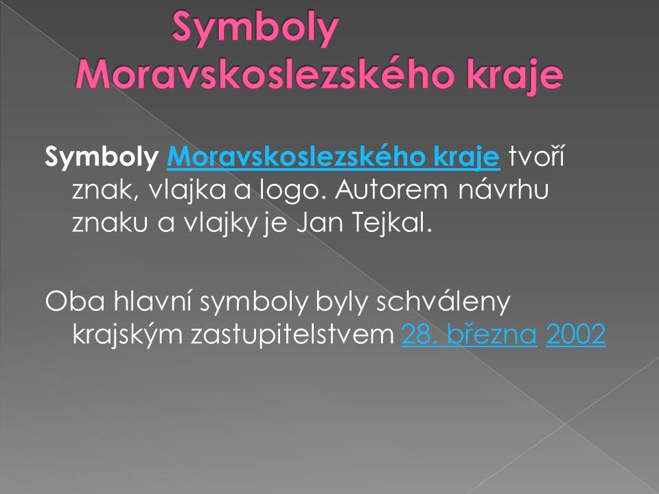 Symboly Moravskoslezského kraje tvoří znak, vlajka a logo. Autorem návrhu znaku a vlajky je Jan Tejkal.Moravskoslezského kraje Oba hlavní symboly byly