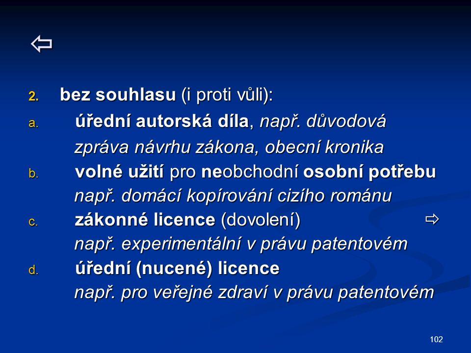  2. bez souhlasu (i proti vůli): a. úřední autorská díla, např.