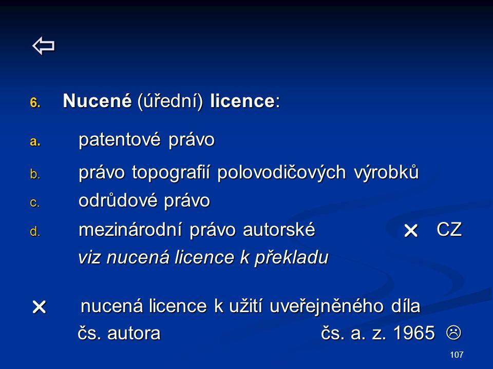  6. Nucené (úřední) licence: a. patentové právo b.
