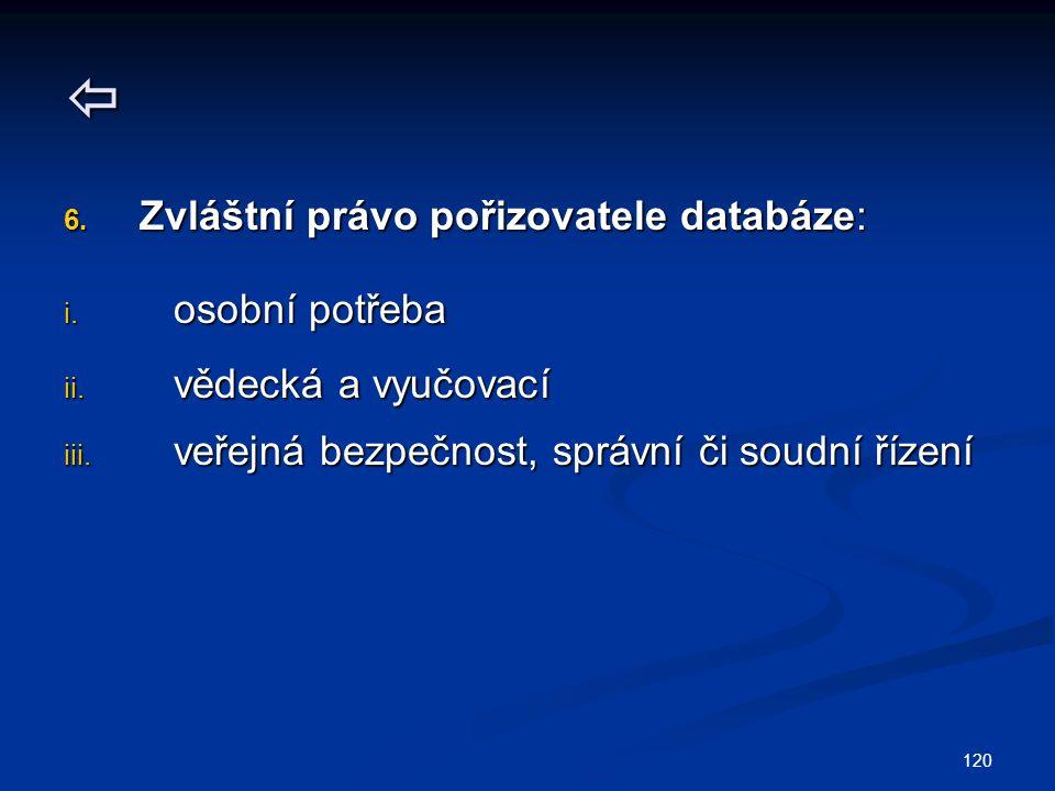  6. Zvláštní právo pořizovatele databáze: i. osobní potřeba ii.