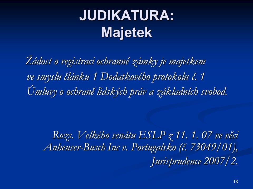 JUDIKATURA: Majetek Žádost o registraci ochranné zámky je majetkem Žádost o registraci ochranné zámky je majetkem ve smyslu článku 1 Dodatkového protokolu č.