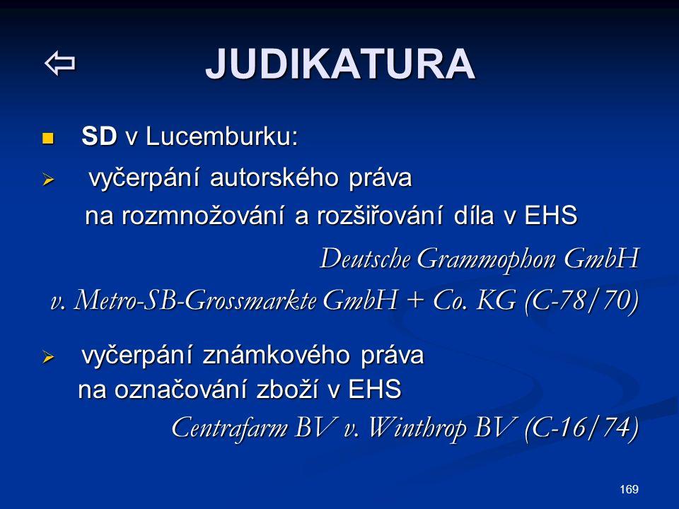  JUDIKATURA SD v Lucemburku: SD v Lucemburku:  vyčerpání autorského práva na rozmnožování a rozšiřování díla v EHS na rozmnožování a rozšiřování díla v EHS Deutsche Grammophon GmbH v.