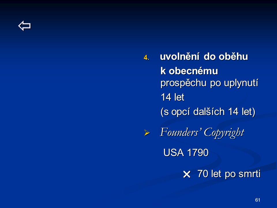  4. uvolnění do oběhu k obecnému prospěchu po uplynutí 14 let (s opcí dalších 14 let)  Founders' Copyright USA 1790  70 let po smrti 61