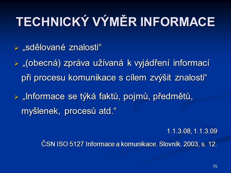 """TECHNICKÝ VÝMĚR INFORMACE  """"sdělované znalosti  """"(obecná) zpráva užívaná k vyjádření informací při procesu komunikace s cílem zvýšit znalosti při procesu komunikace s cílem zvýšit znalosti  """"Informace se týká faktů, pojmů, předmětů, myšlenek, procesů atd. myšlenek, procesů atd. 1.1.3.08, 1.1.3.09 ČSN ISO 5127 Informace a komunikace."""
