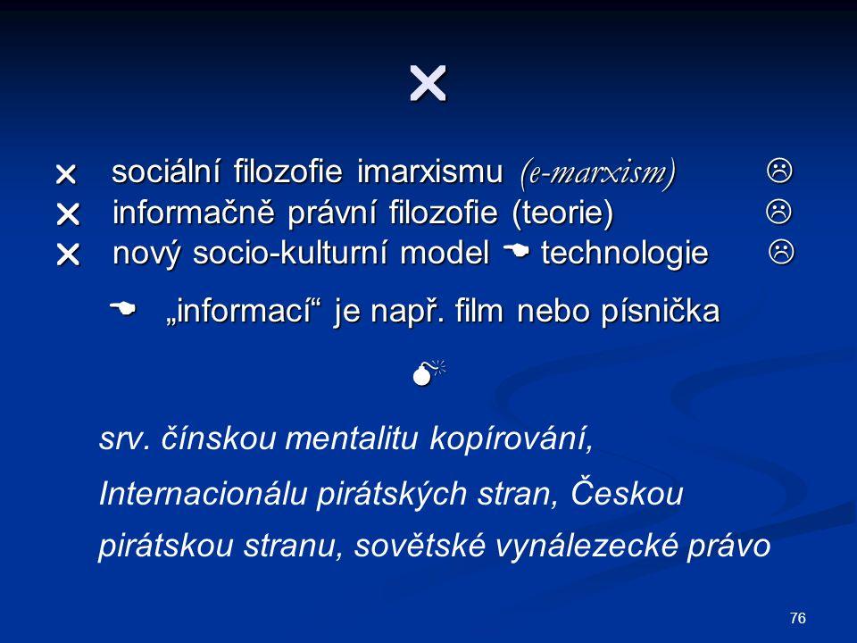 """  sociální filozofie imarxismu (e-marxism)   informačně právní filozofie (teorie)   nový socio-kulturní model  technologie   """"informací je např."""