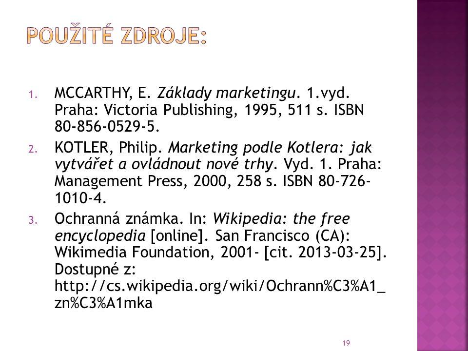 1. MCCARTHY, E. Základy marketingu. 1.vyd. Praha: Victoria Publishing, 1995, 511 s. ISBN 80-856-0529-5. 2. KOTLER, Philip. Marketing podle Kotlera: ja