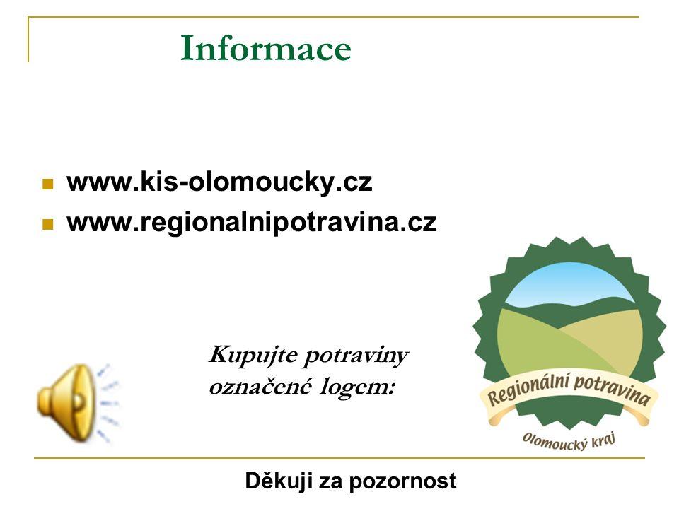 Informace www.kis-olomoucky.cz www.regionalnipotravina.cz Kupujte potraviny označené logem: Děkuji za pozornost