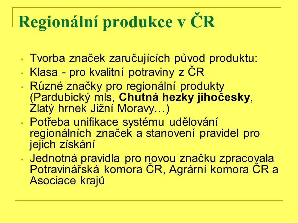 Regionální produkce v ČR Tvorba značek zaručujících původ produktu: Klasa - pro kvalitní potraviny z ČR Různé značky pro regionální produkty (Pardubic