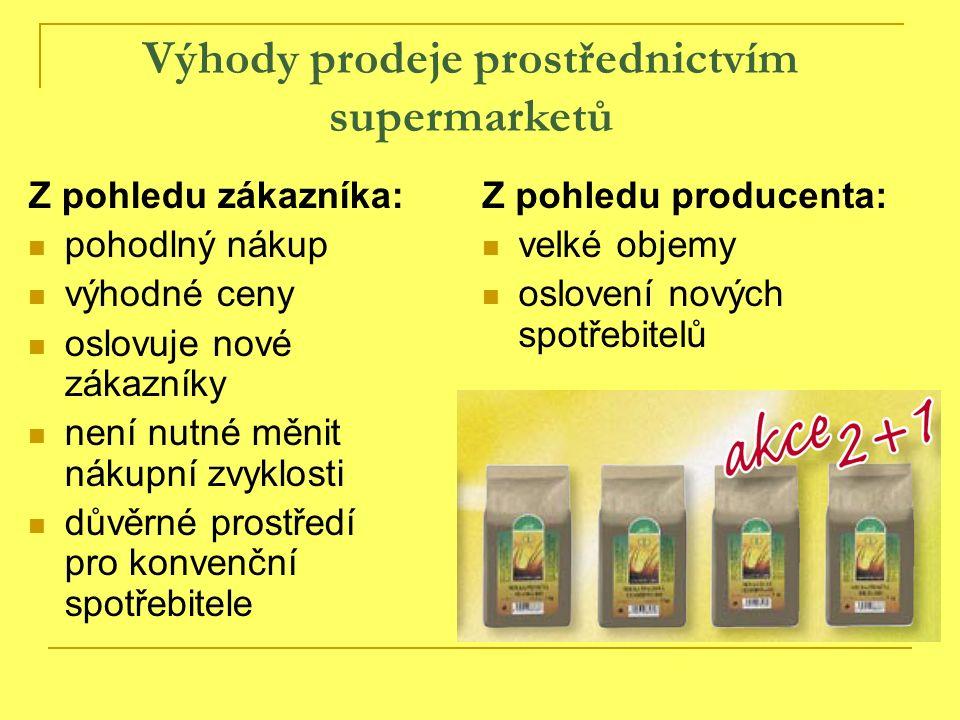 Výhody prodeje prostřednictvím supermarketů Z pohledu zákazníka: pohodlný nákup výhodné ceny oslovuje nové zákazníky není nutné měnit nákupní zvyklosti důvěrné prostředí pro konvenční spotřebitele Z pohledu producenta: velké objemy oslovení nových spotřebitelů
