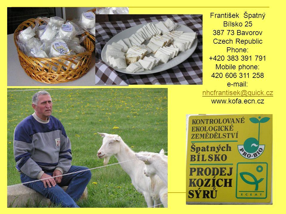 František Špatný Bílsko 25 387 73 Bavorov Czech Republic Phone: +420 383 391 791 Mobile phone: 420 606 311 258 e-mail: nhcfrantisek@quick.cz nhcfranti