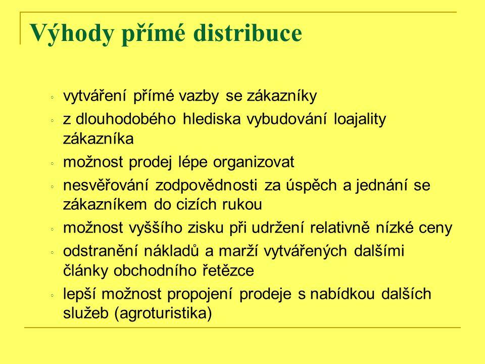 Výhody přímé distribuce ◦ vytváření přímé vazby se zákazníky ◦ z dlouhodobého hlediska vybudování loajality zákazníka ◦ možnost prodej lépe organizova