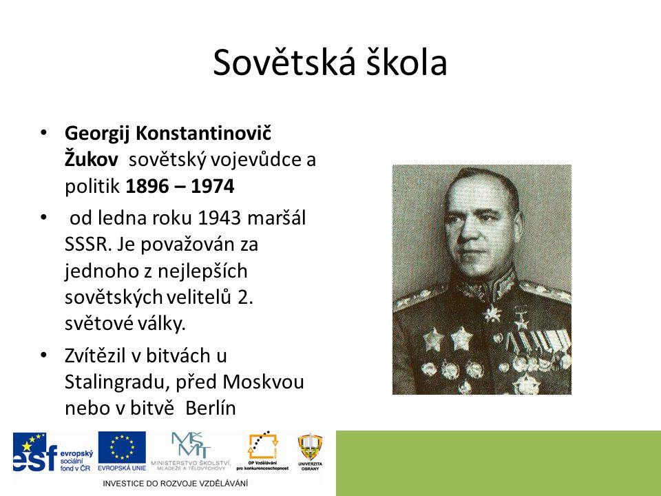 Sovětská škola Georgij Konstantinovič Žukov sovětský vojevůdce a politik 1896 – 1974 od ledna roku 1943 maršál SSSR.