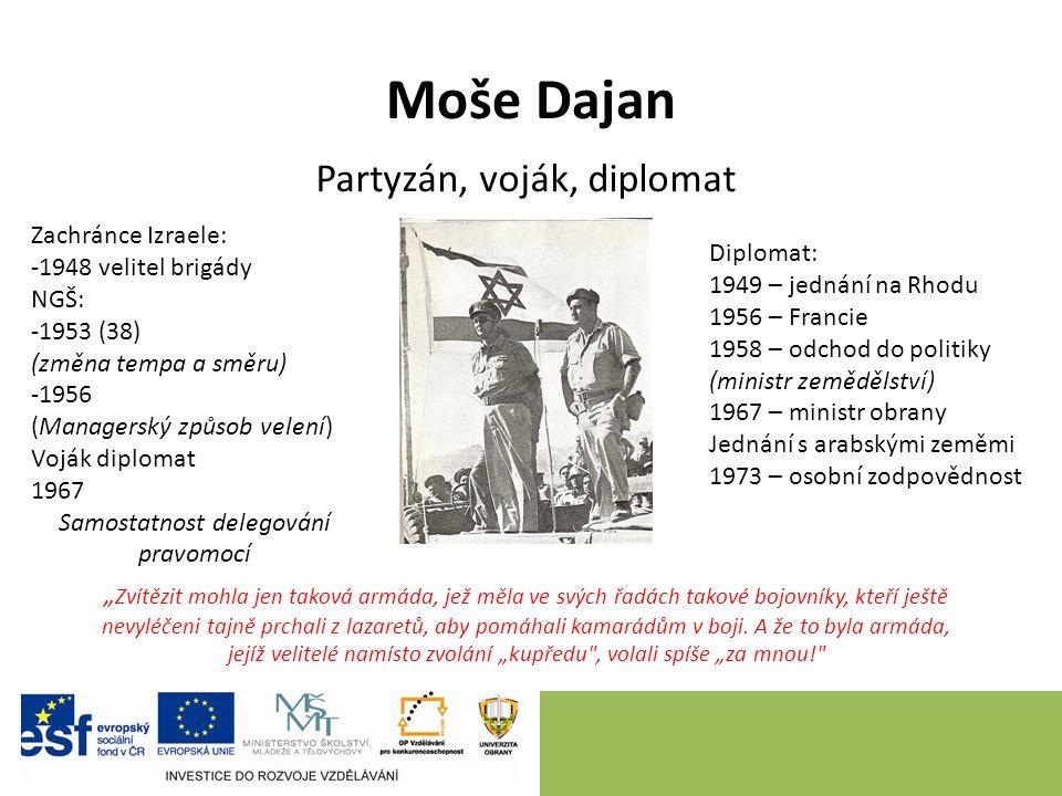 """Moše Dajan Partyzán, voják, diplomat """" Zvítězit mohla jen taková armáda, jež měla ve svých řadách takové bojovníky, kteří ještě nevyléčeni tajně prchali z lazaretů, aby pomáhali kamarádům v boji."""