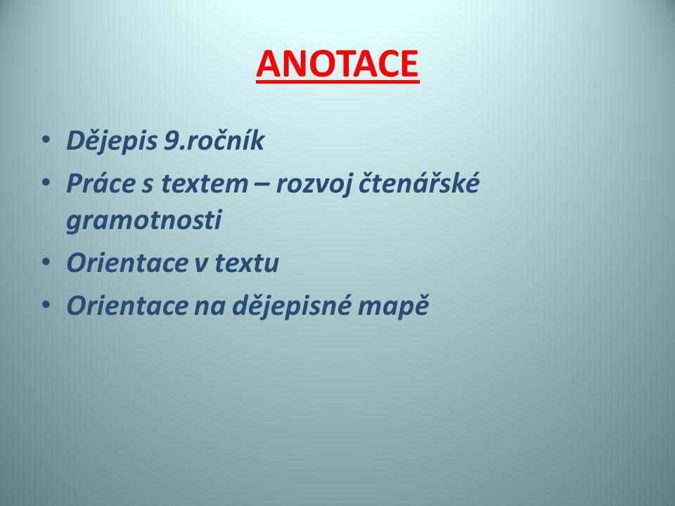ANOTACE Dějepis 9.ročník Práce s textem – rozvoj čtenářské gramotnosti Orientace v textu Orientace na dějepisné mapě