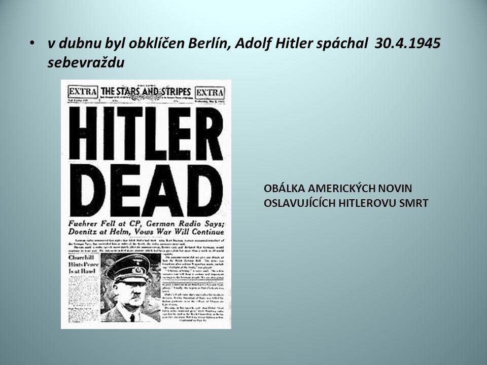v dubnu byl obklíčen Berlín, Adolf Hitler spáchal 30.4.1945 sebevraždu OBÁLKA AMERICKÝCH NOVIN OSLAVUJÍCÍCH HITLEROVU SMRT