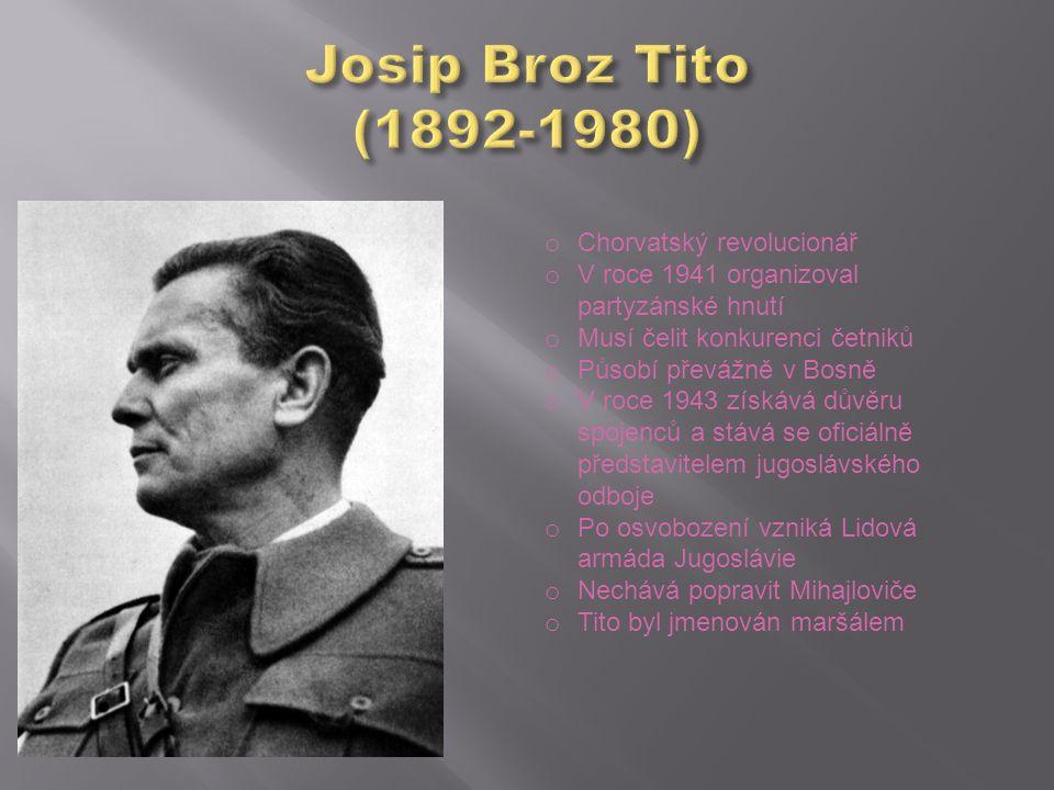 o Chorvatský revolucionář o V roce 1941 organizoval partyzánské hnutí o Musí čelit konkurenci četniků o Působí převážně v Bosně o V roce 1943 získává