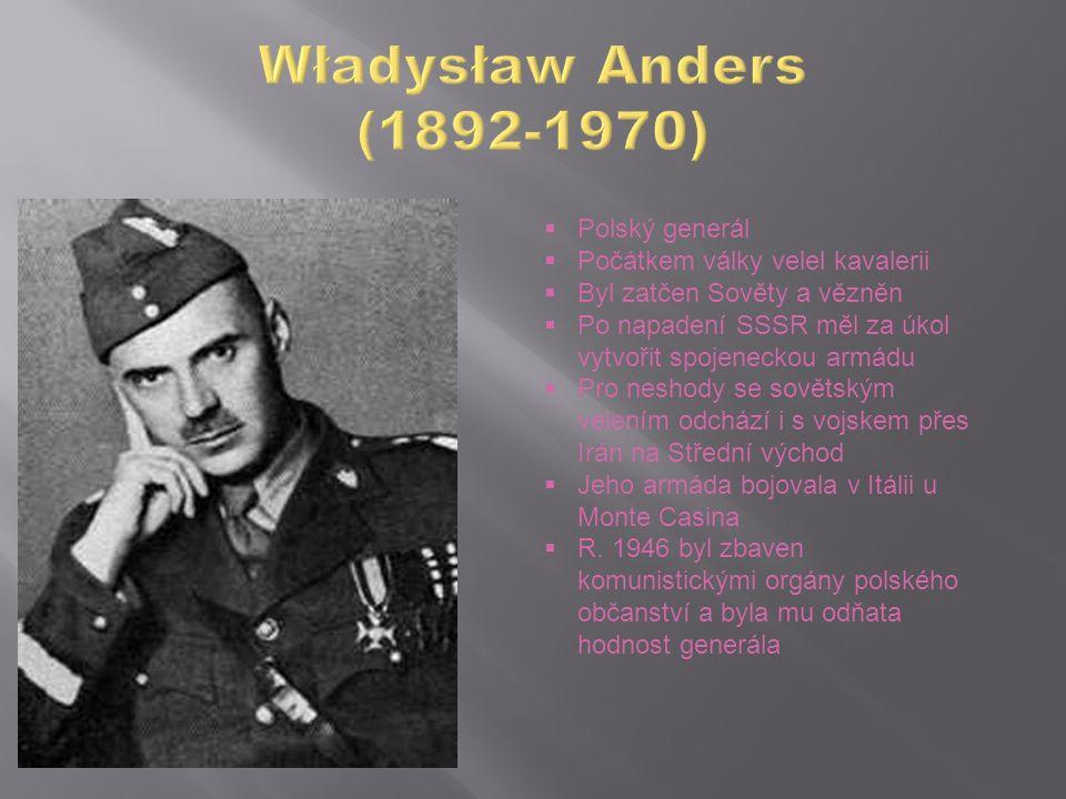  Polský generál  Počátkem války velel kavalerii  Byl zatčen Sověty a vězněn  Po napadení SSSR měl za úkol vytvořit spojeneckou armádu  Pro neshod