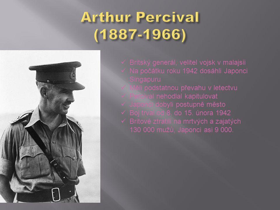 Britský generál, velitel vojsk v malajsii Na počátku roku 1942 dosáhli Japonci Singapuru Měli podstatnou převahu v letectvu Percival nehodlal kapitulo