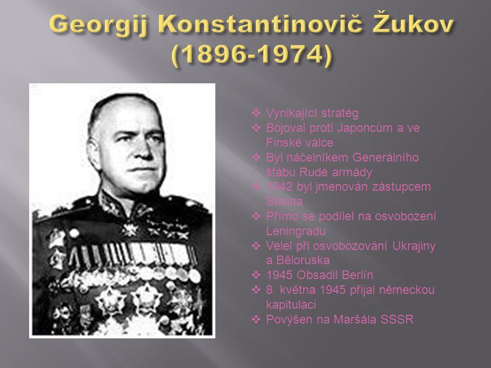  Vynikající stratég  Bojoval proti Japoncům a ve Finské válce  Byl náčelníkem Generálního štábu Rudé armády  1942 byl jmenován zástupcem Stalina 