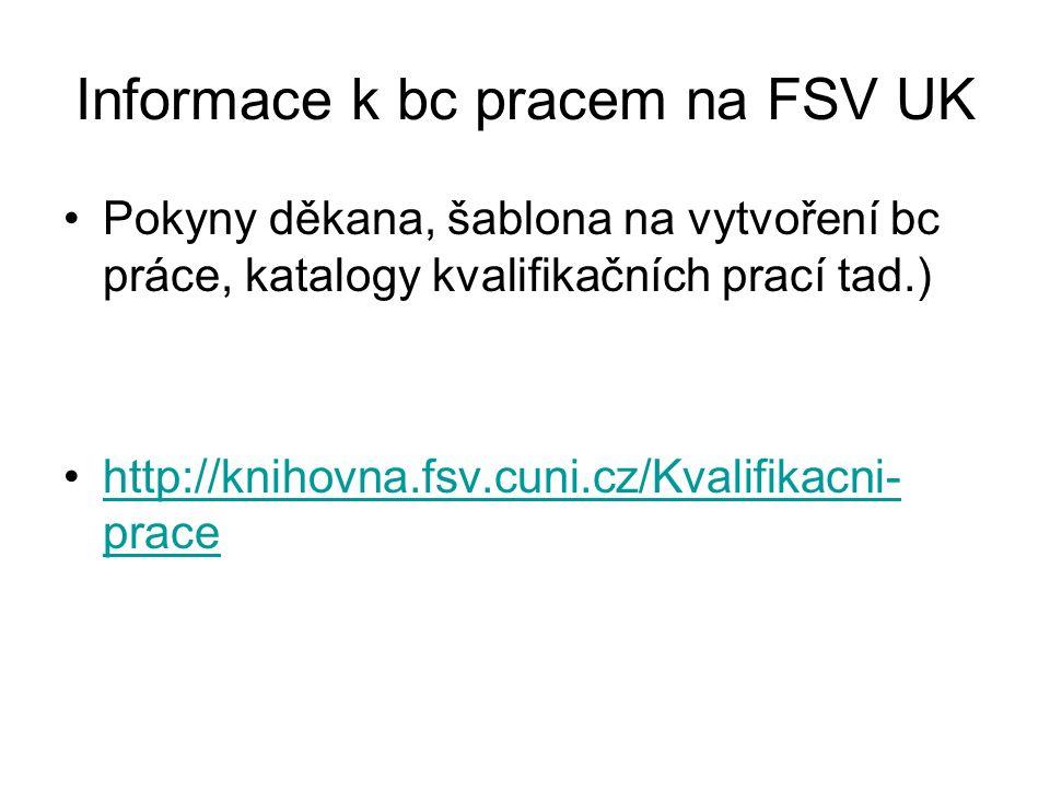 Informace k bc pracem na FSV UK Pokyny děkana, šablona na vytvoření bc práce, katalogy kvalifikačních prací tad.) http://knihovna.fsv.cuni.cz/Kvalifikacni- pracehttp://knihovna.fsv.cuni.cz/Kvalifikacni- prace