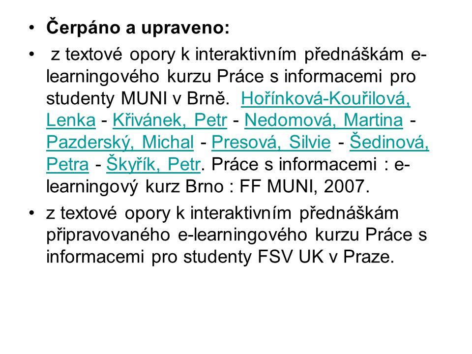 Čerpáno a upraveno: z textové opory k interaktivním přednáškám e- learningového kurzu Práce s informacemi pro studenty MUNI v Brně.