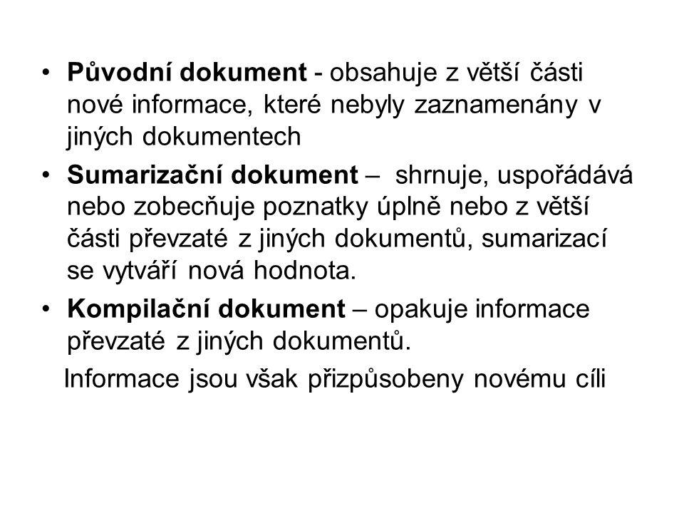 Původní dokument - obsahuje z větší části nové informace, které nebyly zaznamenány v jiných dokumentech Sumarizační dokument – shrnuje, uspořádává nebo zobecňuje poznatky úplně nebo z větší části převzaté z jiných dokumentů, sumarizací se vytváří nová hodnota.