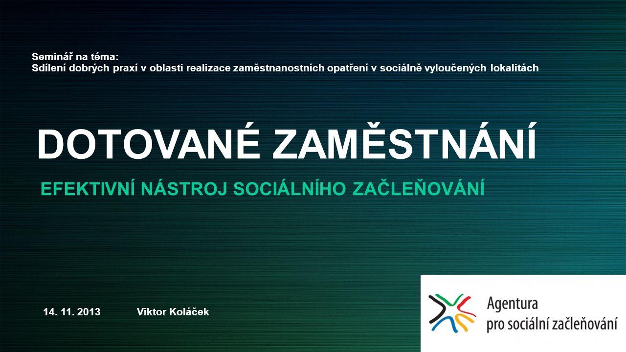 DOTOVANÉ ZAMĚSTNÁNÍ EFEKTIVNÍ NÁSTROJ SOCIÁLNÍHO ZAČLEŇOVÁNÍ Seminář na téma: Sdílení dobrých praxí v oblasti realizace zaměstnanostních opatření v so