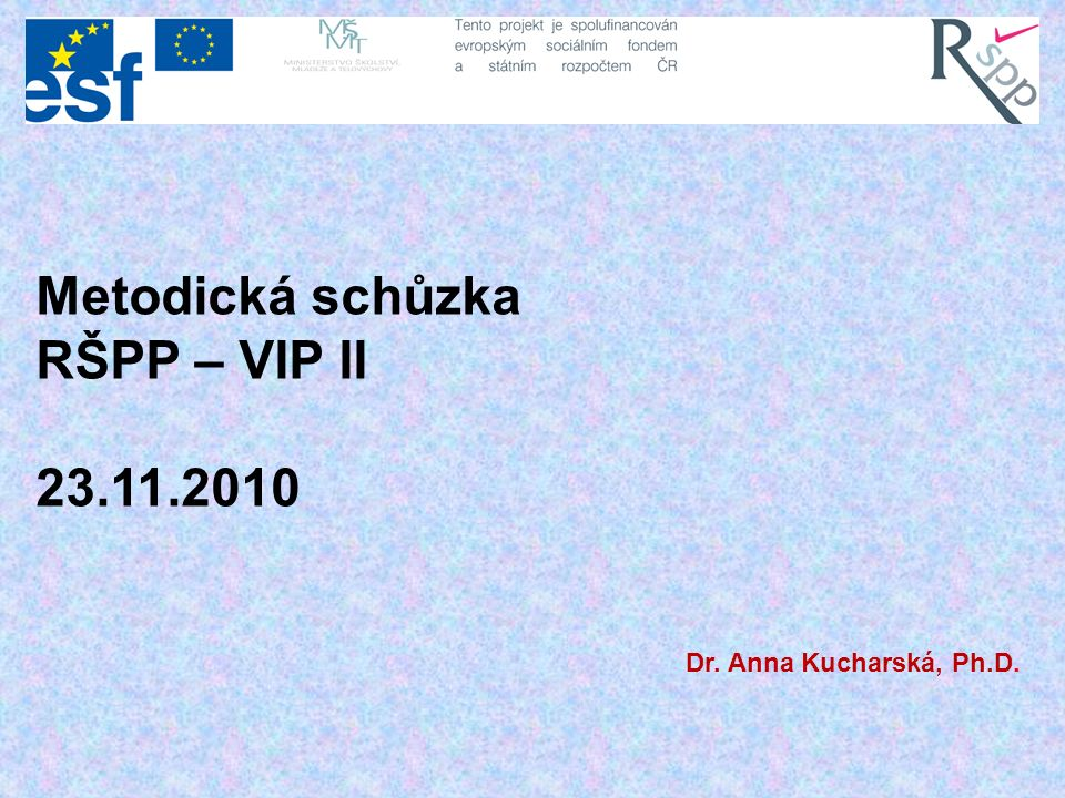 Metodická schůzka RŠPP – VIP II 23.11.2010 Dr. Anna Kucharská, Ph.D.