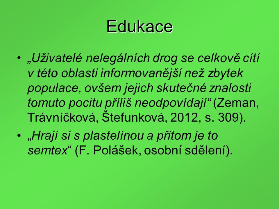 """Edukace """"Uživatelé nelegálních drog se celkově cítí v této oblasti informovanější než zbytek populace, ovšem jejich skutečné znalosti tomuto pocitu příliš neodpovídají (Zeman, Trávníčková, Štefunková, 2012, s."""