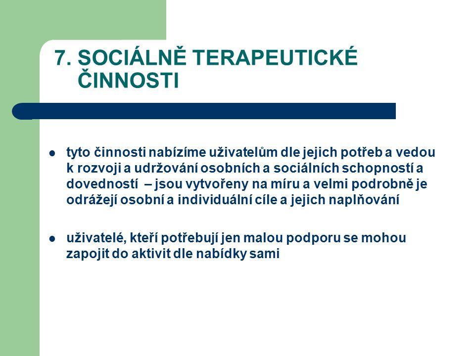 7. SOCIÁLNĚ TERAPEUTICKÉ ČINNOSTI tyto činnosti nabízíme uživatelům dle jejich potřeb a vedou k rozvoji a udržování osobních a sociálních schopností a