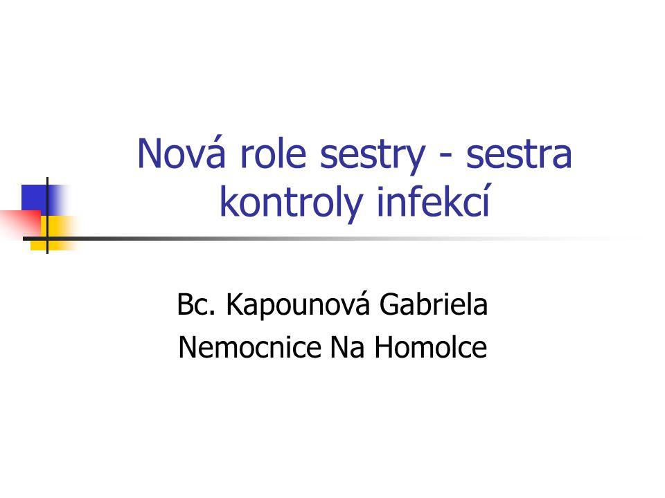 Nová role sestry - sestra kontroly infekcí Bc. Kapounová Gabriela Nemocnice Na Homolce