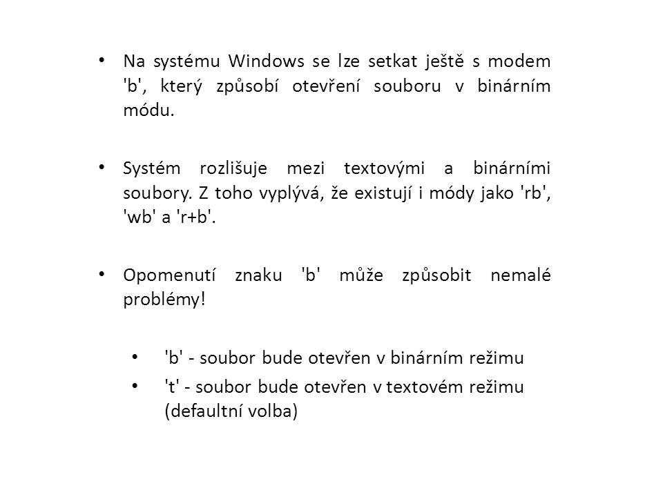 Na systému Windows se lze setkat ještě s modem b , který způsobí otevření souboru v binárním módu.