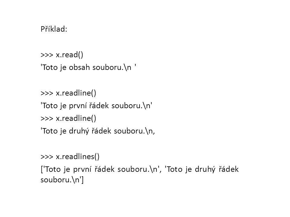 Příklad: >>> x.read() Toto je obsah souboru.\n >>> x.readline() Toto je první řádek souboru.\n >>> x.readline() Toto je druhý řádek souboru.\n' >>> x.readlines() [ Toto je první řádek souboru.\n , Toto je druhý řádek souboru.\n ]