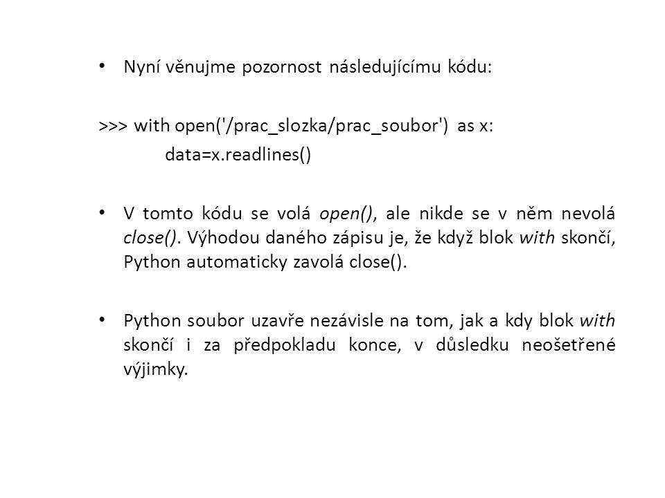 Nyní věnujme pozornost následujícímu kódu: >>> with open( /prac_slozka/prac_soubor ) as x: data=x.readlines() V tomto kódu se volá open(), ale nikde se v něm nevolá close().