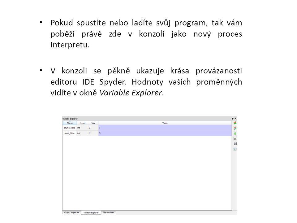 Pokud spustíte nebo ladíte svůj program, tak vám poběží právě zde v konzoli jako nový proces interpretu.