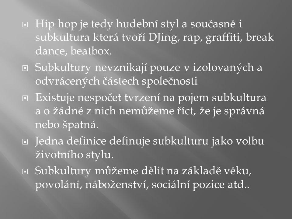  Hip hop je tedy hudební styl a současně i subkultura která tvoří DJing, rap, graffiti, break dance, beatbox.