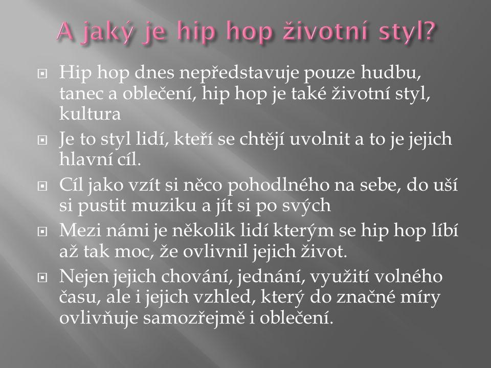  Hip hop dnes nepředstavuje pouze hudbu, tanec a oblečení, hip hop je také životní styl, kultura  Je to styl lidí, kteří se chtějí uvolnit a to je jejich hlavní cíl.