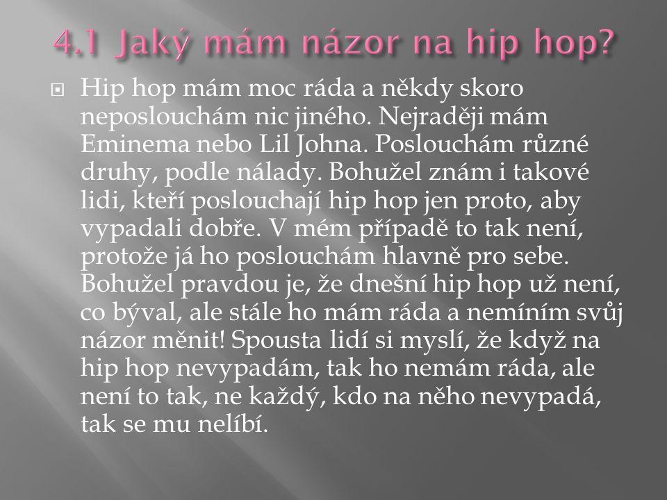  Hip hop mám moc ráda a někdy skoro neposlouchám nic jiného.