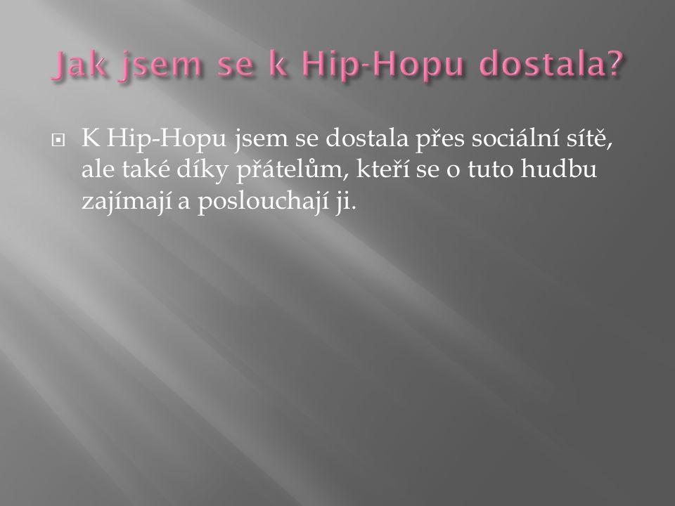  K Hip-Hopu jsem se dostala přes sociální sítě, ale také díky přátelům, kteří se o tuto hudbu zajímají a poslouchají ji.