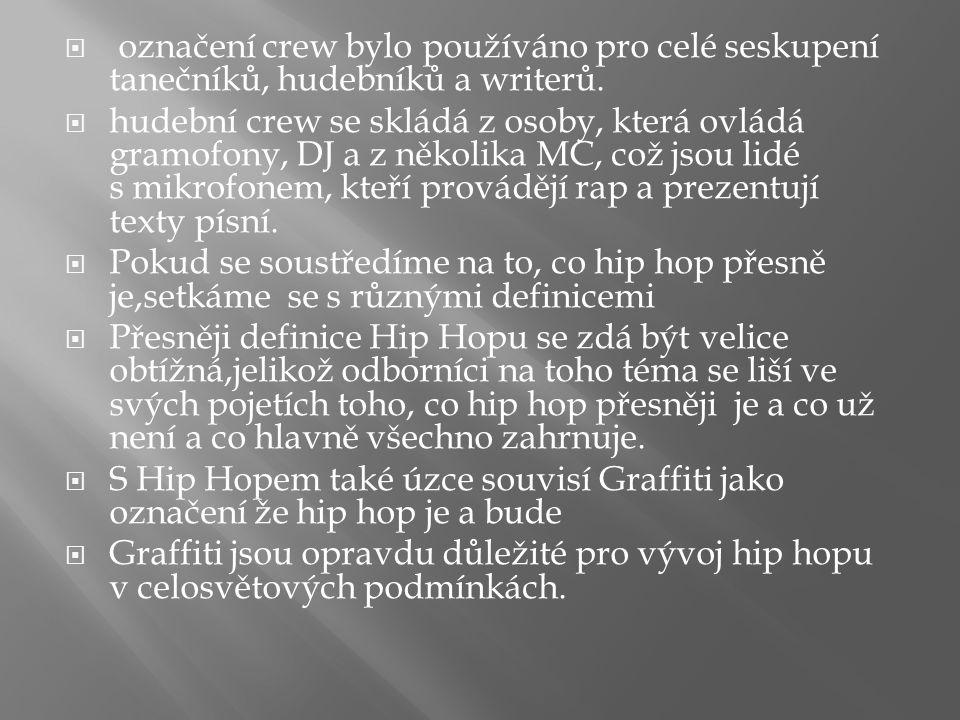  označení crew bylo používáno pro celé seskupení tanečníků, hudebníků a writerů.
