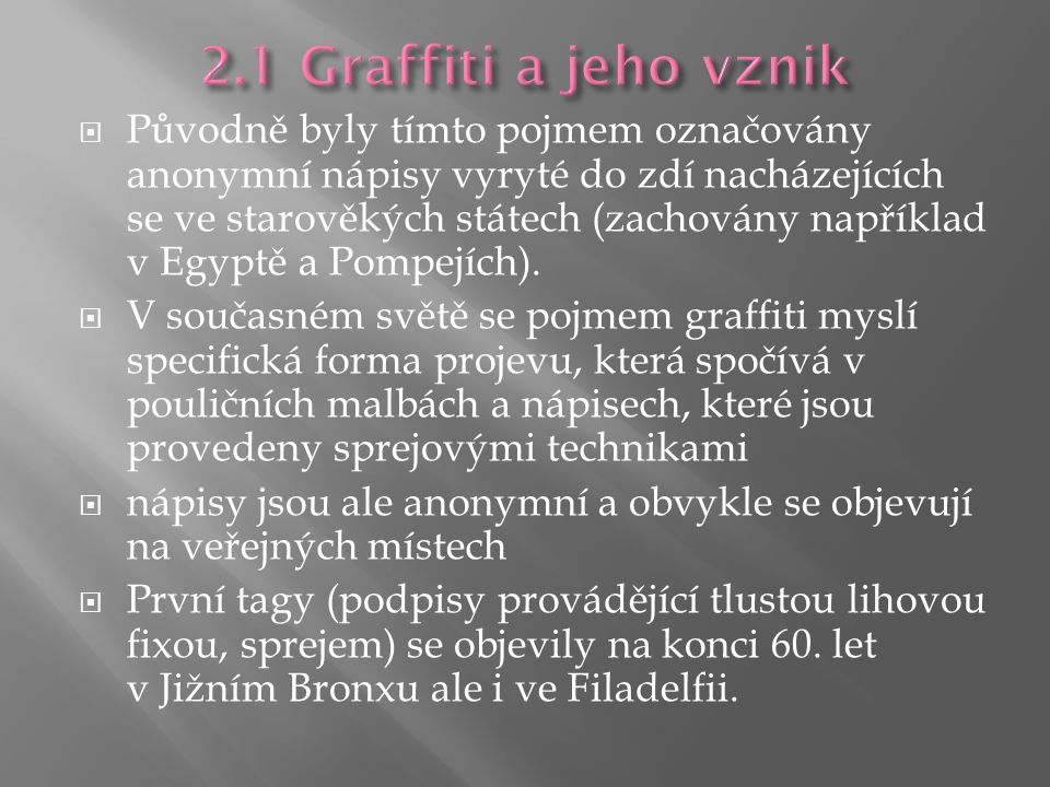  Původně byly tímto pojmem označovány anonymní nápisy vyryté do zdí nacházejících se ve starověkých státech (zachovány například v Egyptě a Pompejích).